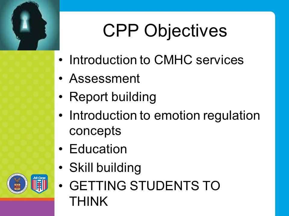 CPP Objectives Introduction to CMHC services Assessment Report building Introduction to emotion regulation concepts Education Skill building GETTING STUDENTS TO THINK