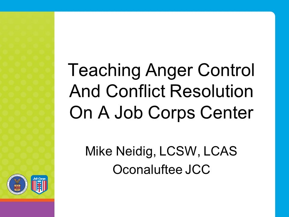 Teaching Anger Control And Conflict Resolution On A Job Corps Center Mike Neidig, LCSW, LCAS Oconaluftee JCC