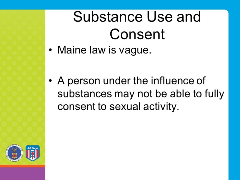 Substance Use and Consent Maine law is vague.