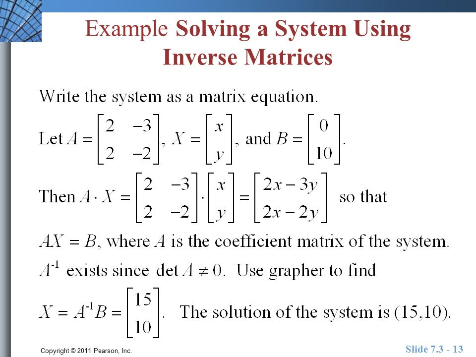 Copyright © 2011 Pearson, Inc. Slide Example Solving a System Using Inverse Matrices