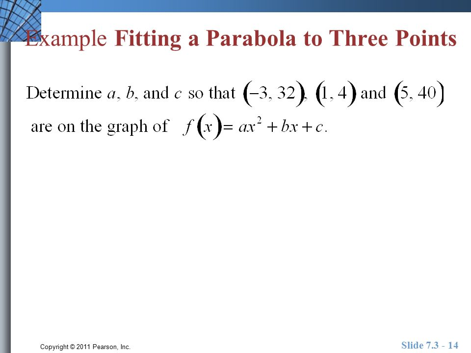 Copyright © 2011 Pearson, Inc. Slide Example Fitting a Parabola to Three Points