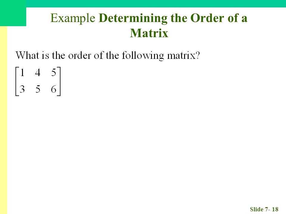 Slide Example Determining the Order of a Matrix