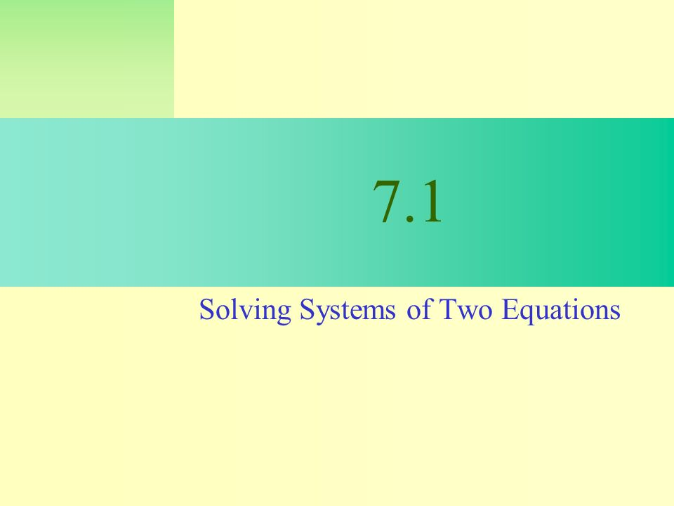 7.1 Solving Systems of Two Equations