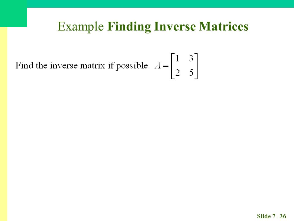 Slide Example Finding Inverse Matrices