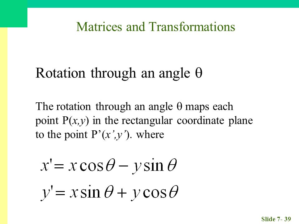 Slide Matrices and Transformations Rotation through an angle  The rotation through an angle  maps each point P(x,y) in the rectangular coordinate plane to the point P'(x',y').
