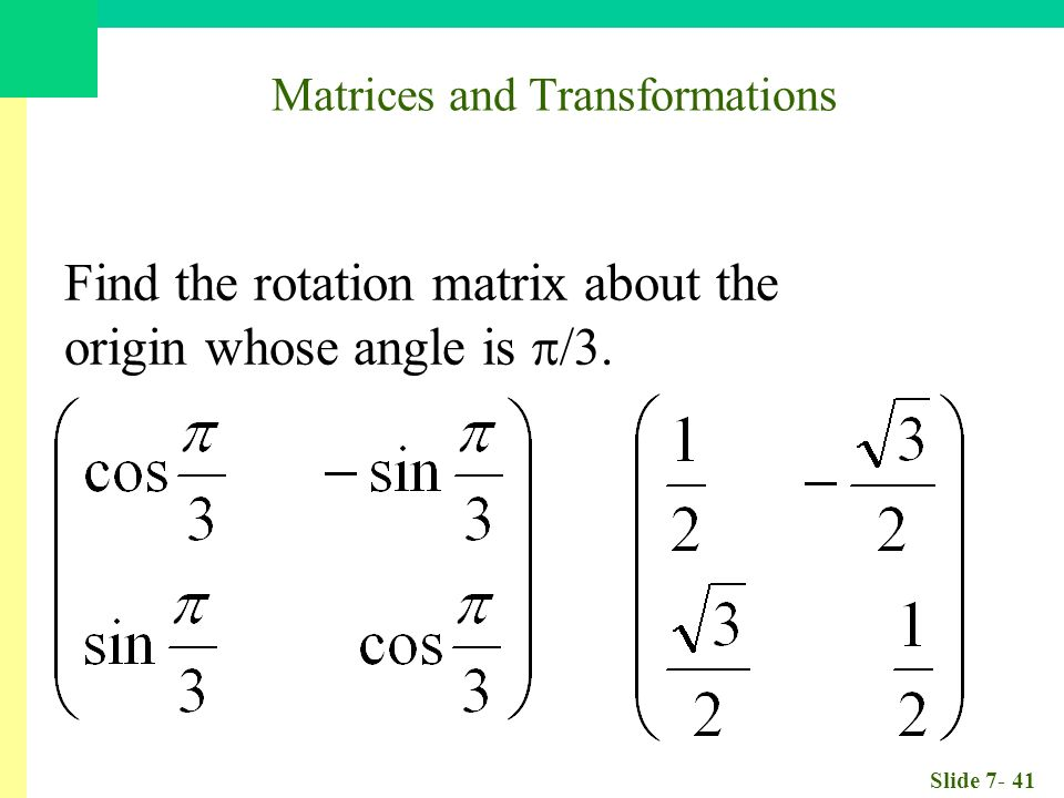 Slide Matrices and Transformations Find the rotation matrix about the origin whose angle is  /3.