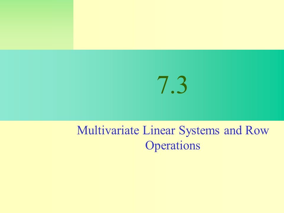 7.3 Multivariate Linear Systems and Row Operations