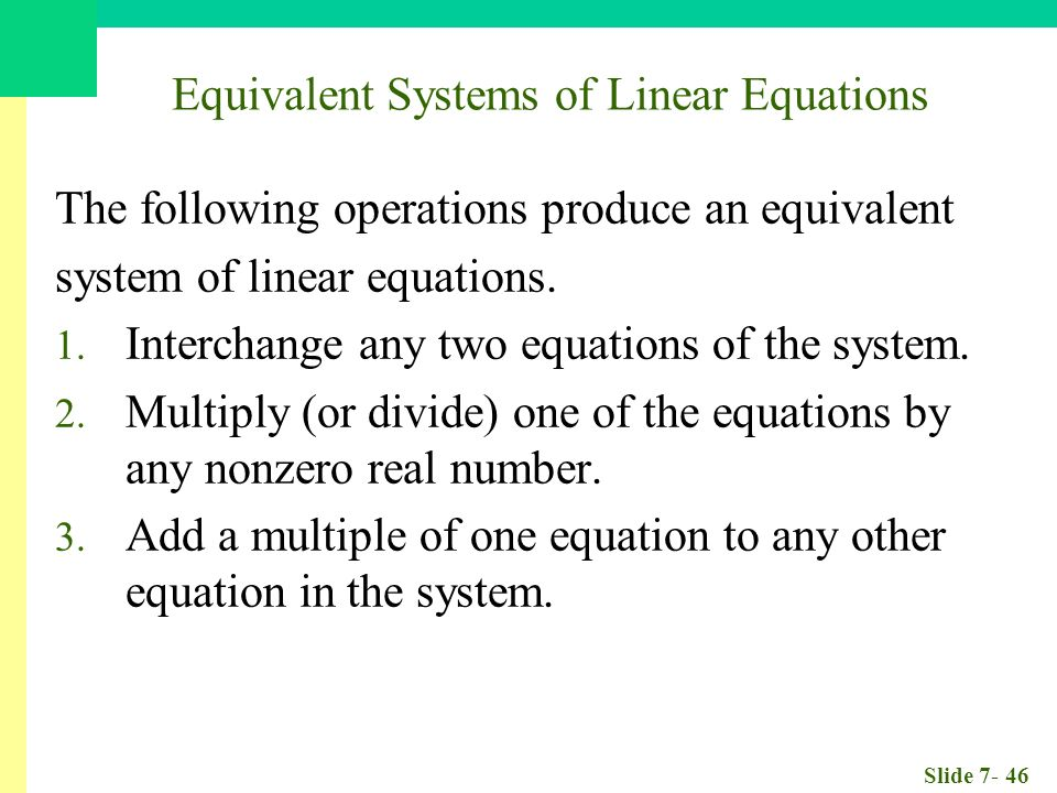 Slide Equivalent Systems of Linear Equations The following operations produce an equivalent system of linear equations.