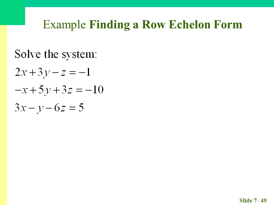 Slide Example Finding a Row Echelon Form