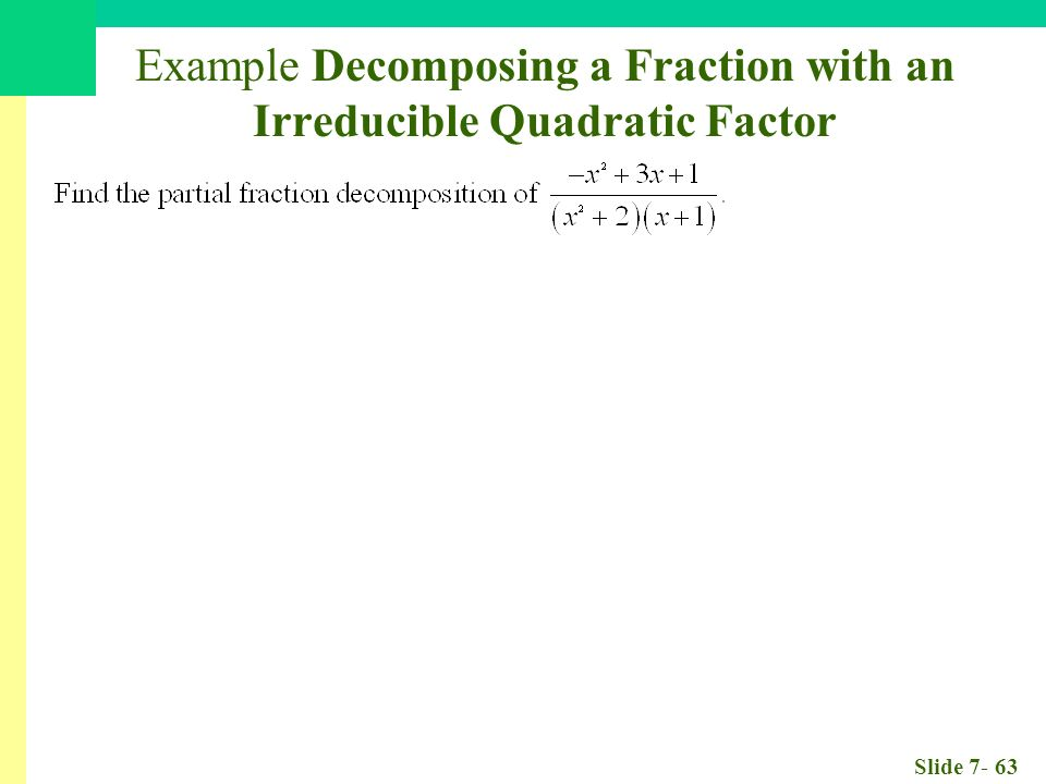 Slide Example Decomposing a Fraction with an Irreducible Quadratic Factor