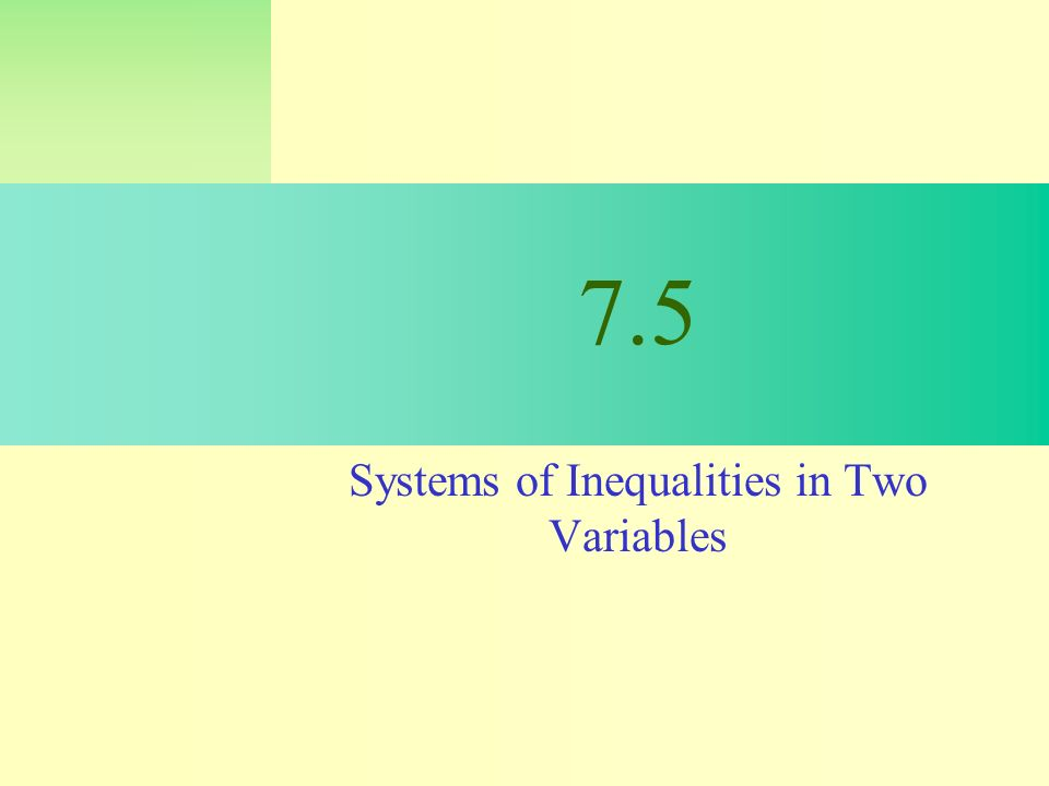 7.5 Systems of Inequalities in Two Variables