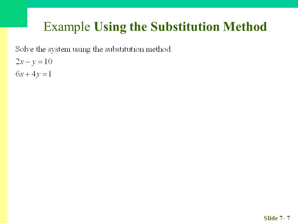 Slide 7- 7 Example Using the Substitution Method