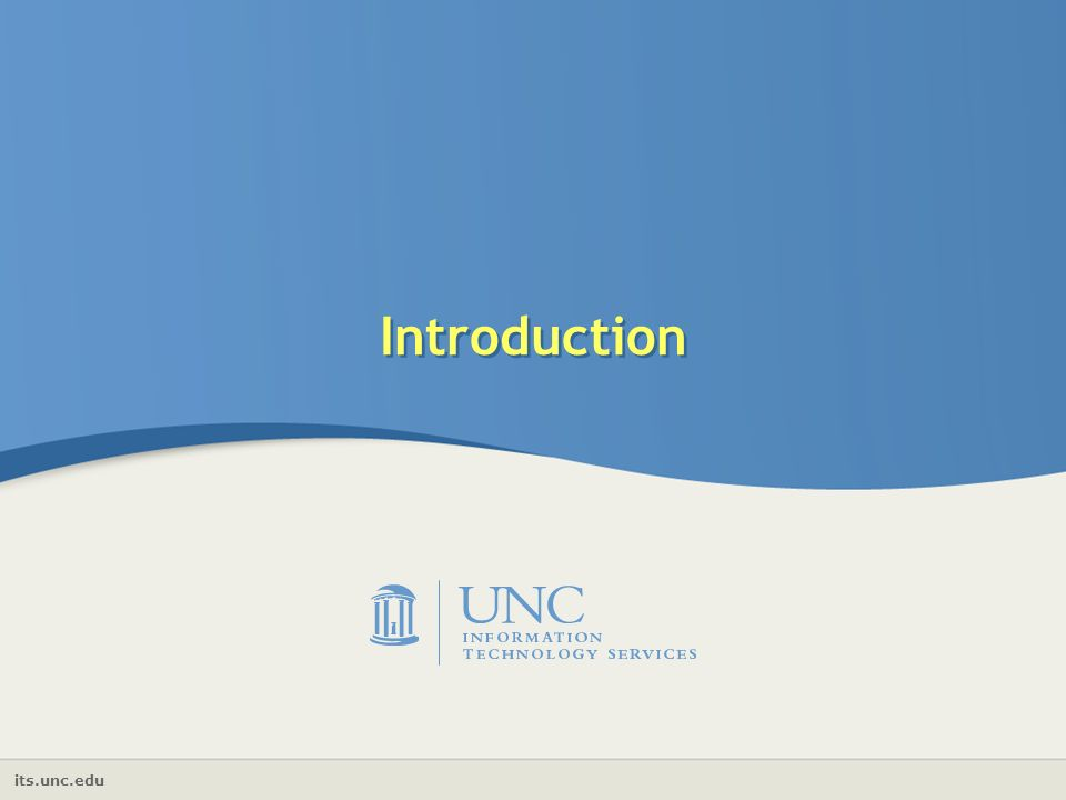 its.unc.edu Introduction