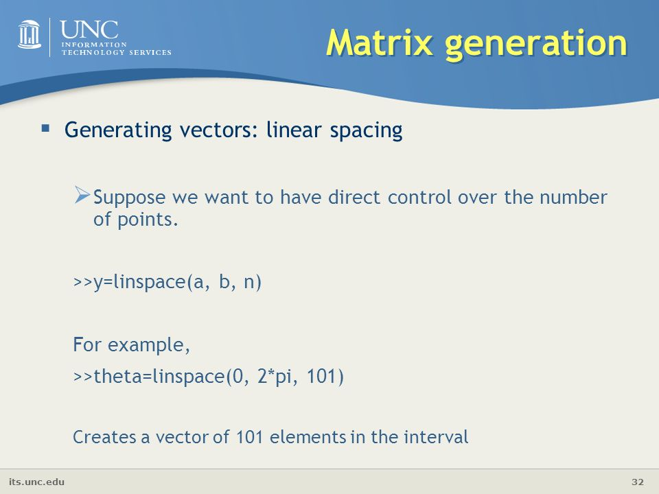 its.unc.edu 32 Matrix generation  Generating vectors: linear spacing  Suppose we want to have direct control over the number of points.