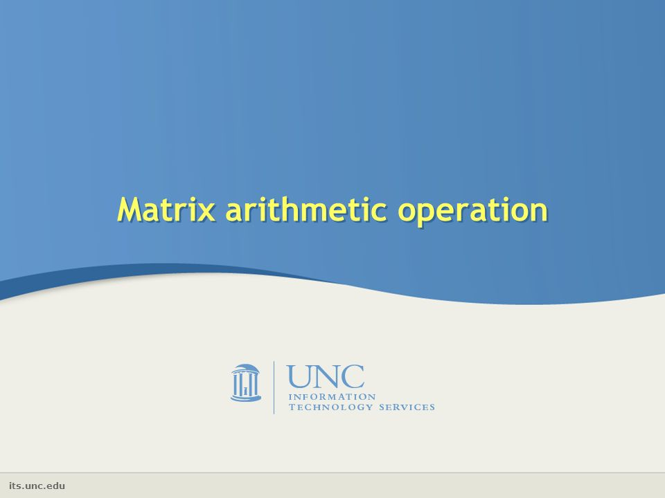 its.unc.edu Matrix arithmetic operation