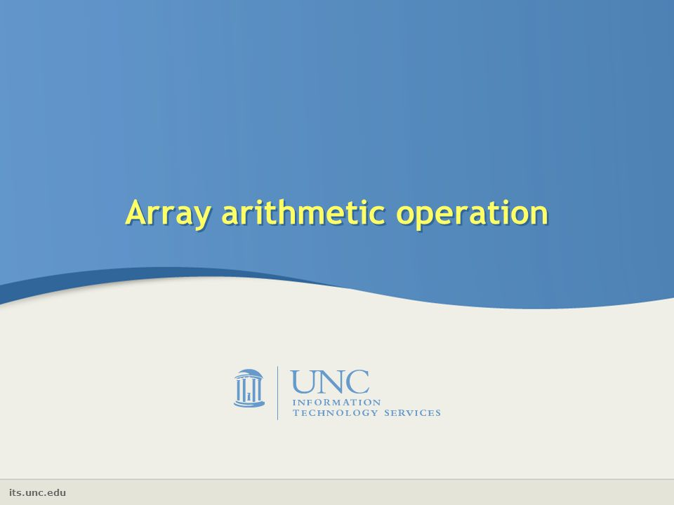 its.unc.edu Array arithmetic operation