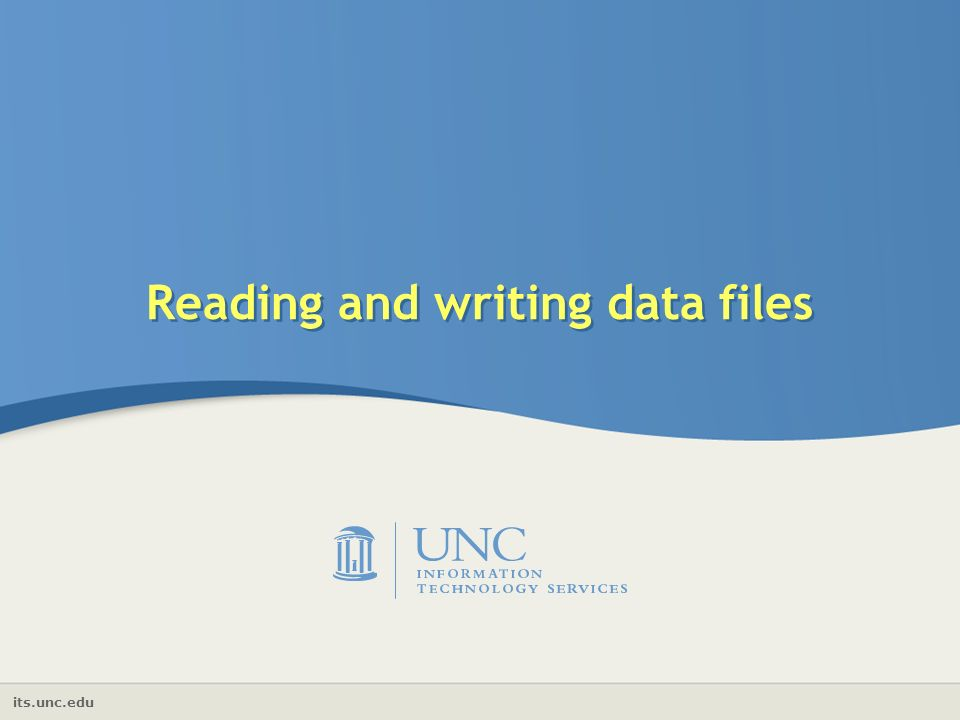 its.unc.edu Reading and writing data files