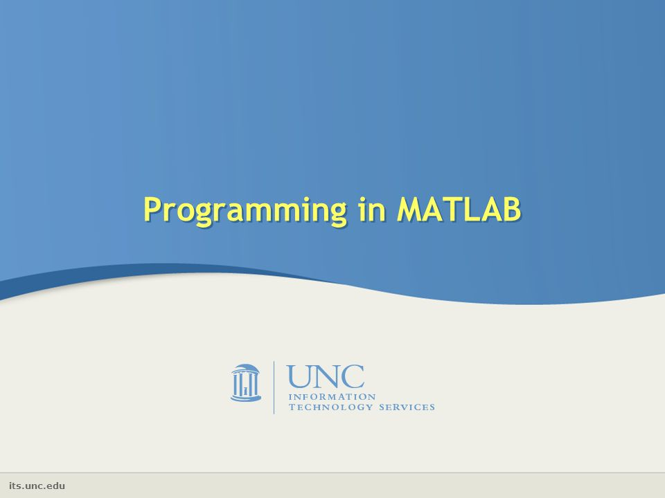 its.unc.edu Programming in MATLAB