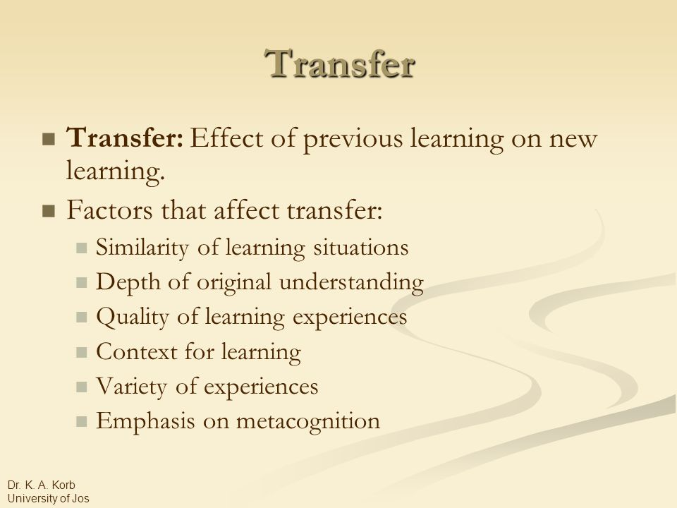 Transfer Transfer: Effect of previous learning on new learning.