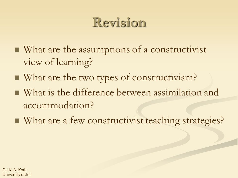 Revision What are the assumptions of a constructivist view of learning.