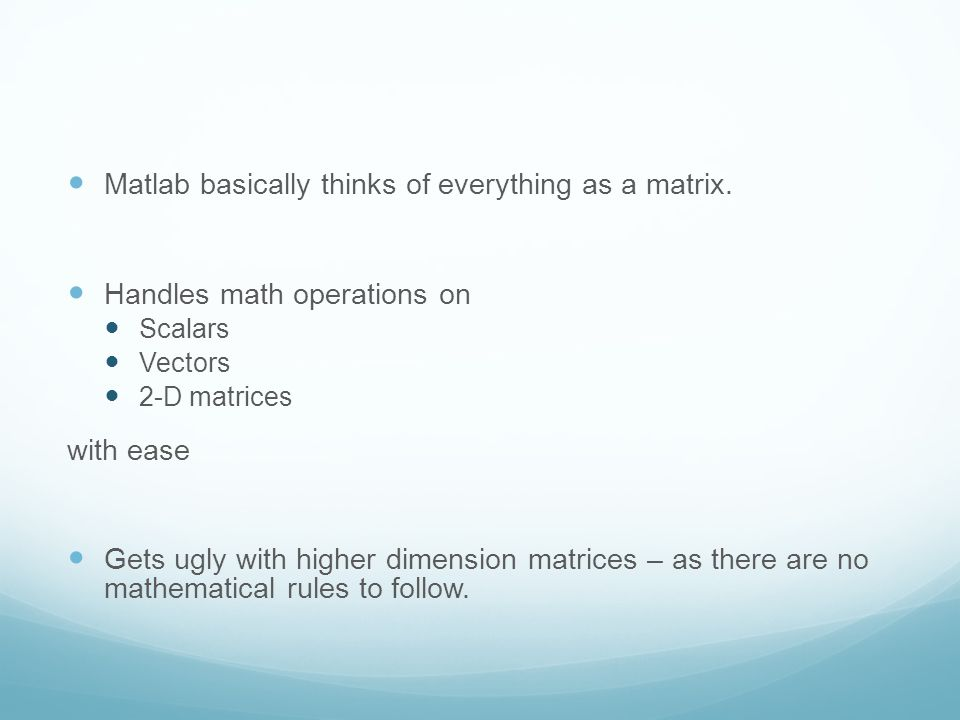 Matlab basically thinks of everything as a matrix.