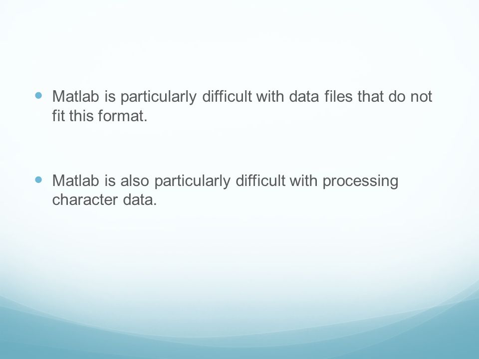 Matlab is particularly difficult with data files that do not fit this format.