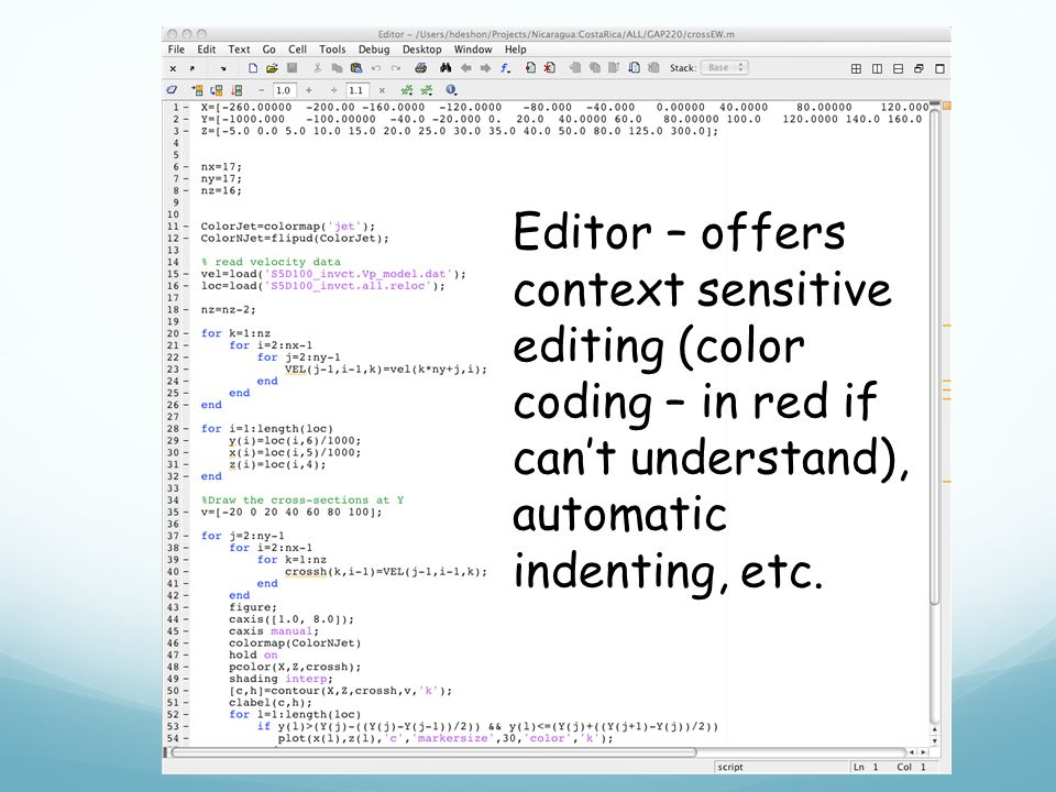 Editor – offers context sensitive editing (color coding – in red if can't understand), automatic indenting, etc.