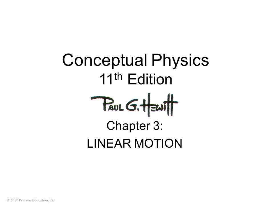 © 2010 Pearson Education, Inc. Conceptual Physics 11 th Edition Chapter 3: LINEAR MOTION
