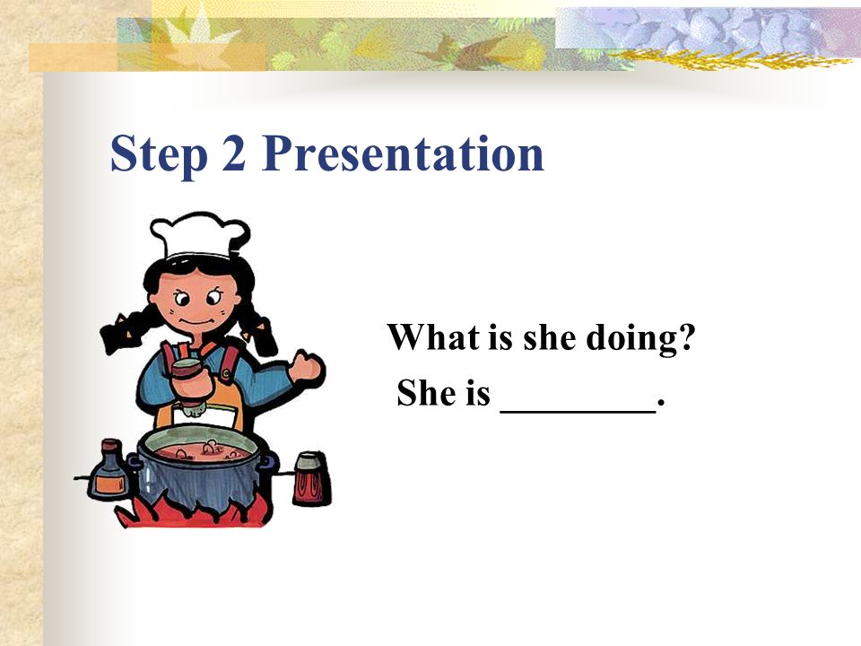Step 2 Presentation What is she doing She is reading ________.