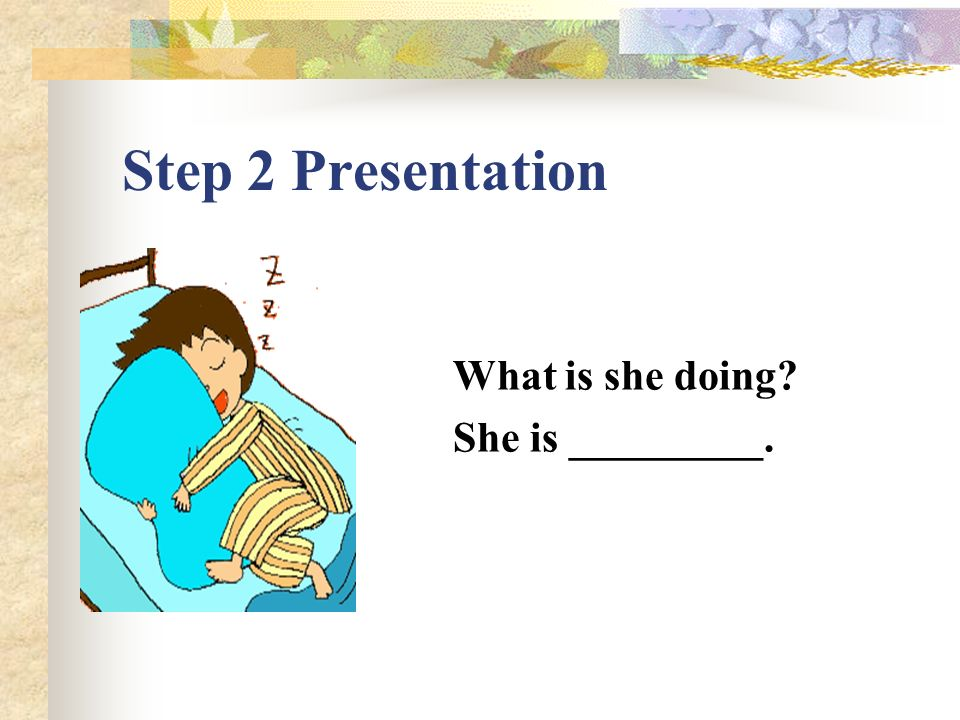 Step 2 Presentation What is she doing She is cooking _______.