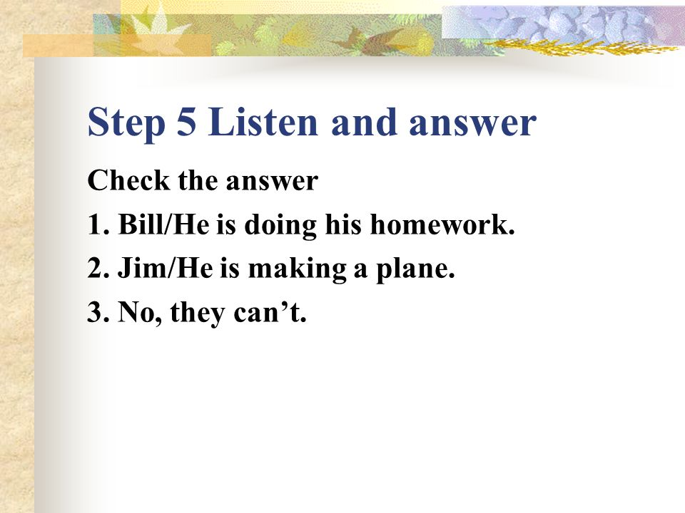 Step 5 Listen and answer Page 96 Listen to the tape and answer the questions.