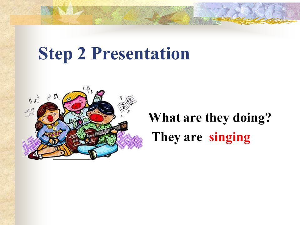 Step 2 Presentation What are they doing They are____________.