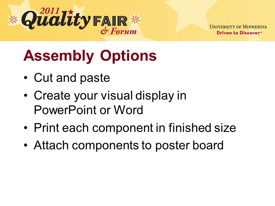 Assembly Options Cut and paste Create your visual display in PowerPoint or Word Print each component in finished size Attach components to poster board