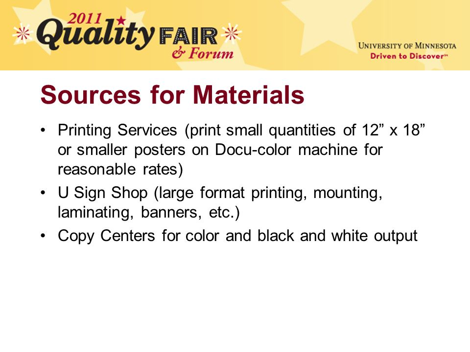 Sources for Materials Printing Services (print small quantities of 12 x 18 or smaller posters on Docu-color machine for reasonable rates) U Sign Shop (large format printing, mounting, laminating, banners, etc.) Copy Centers for color and black and white output