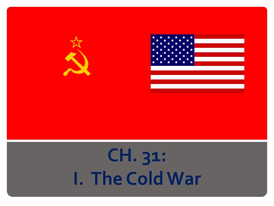 CH. 31: I. The Cold War