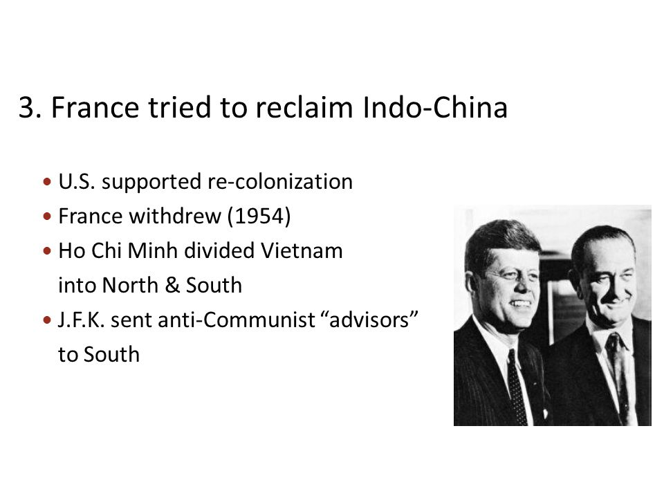 3. France tried to reclaim Indo-China U.S.