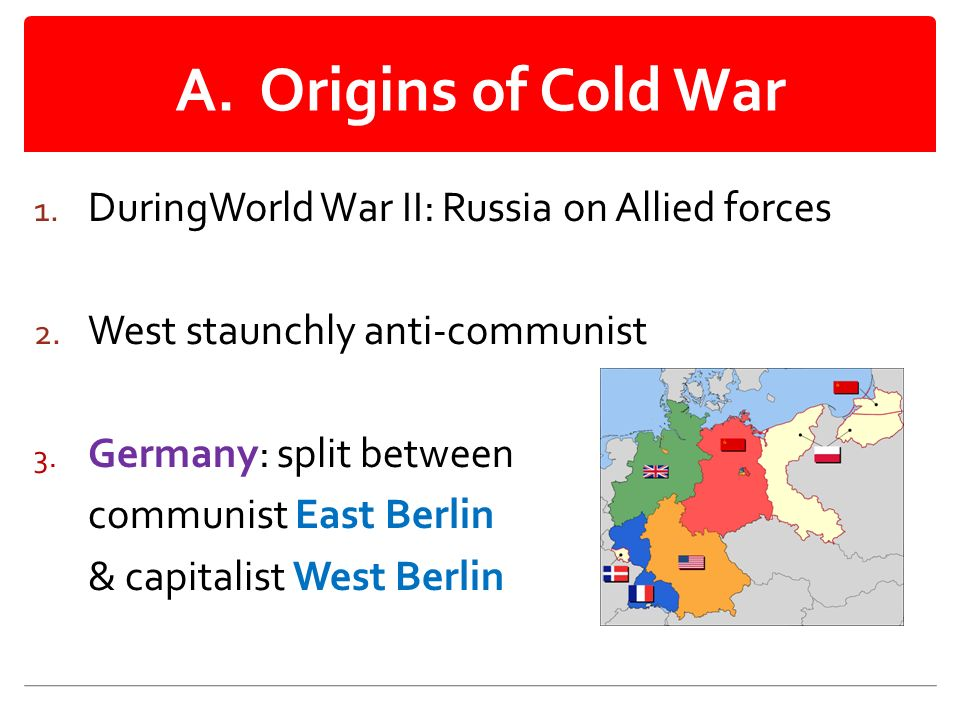 A. Origins of Cold War 1. DuringWorld War II: Russia on Allied forces 2.