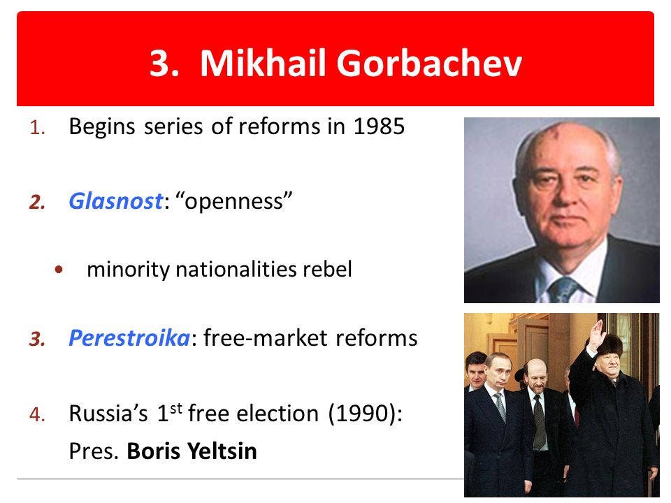 3. Mikhail Gorbachev 1. Begins series of reforms in