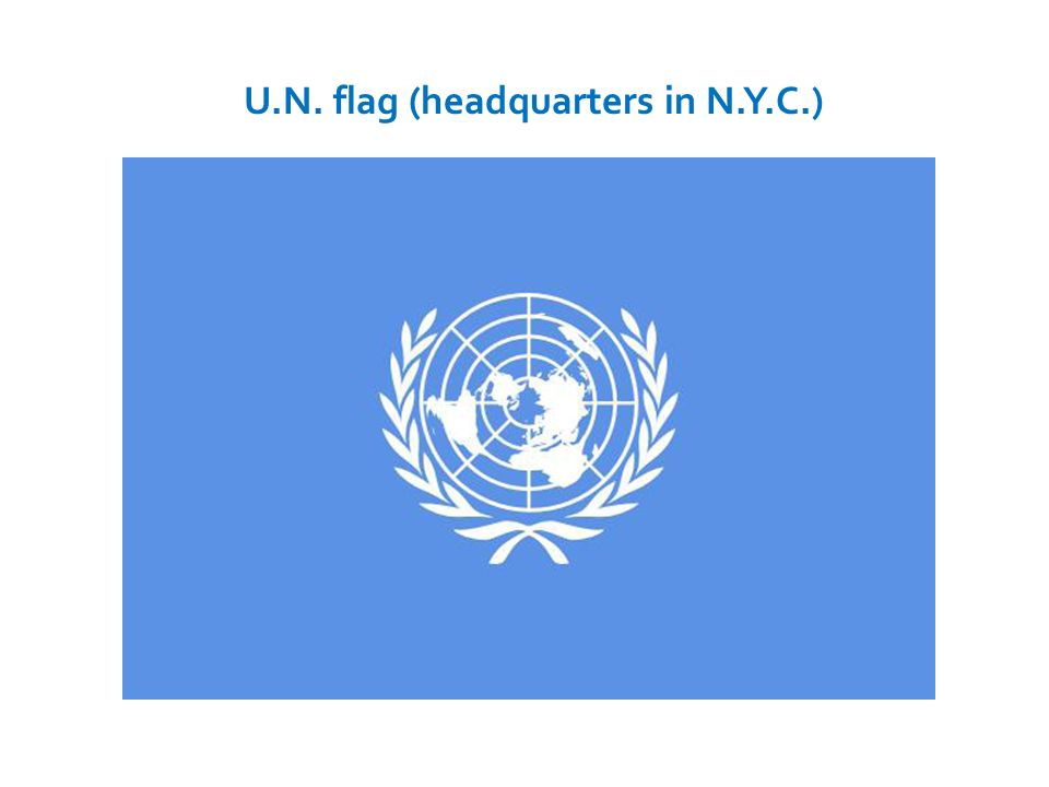 U.N. flag (headquarters in N.Y.C.)
