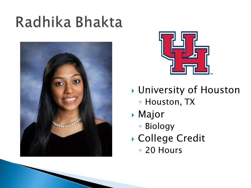  University of Houston ◦ Houston, TX  Major ◦ Biology  College Credit ◦ 20 Hours
