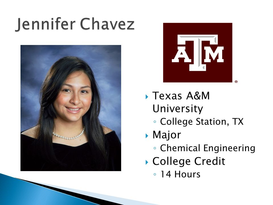  Texas A&M University ◦ College Station, TX  Major ◦ Chemical Engineering  College Credit ◦ 14 Hours