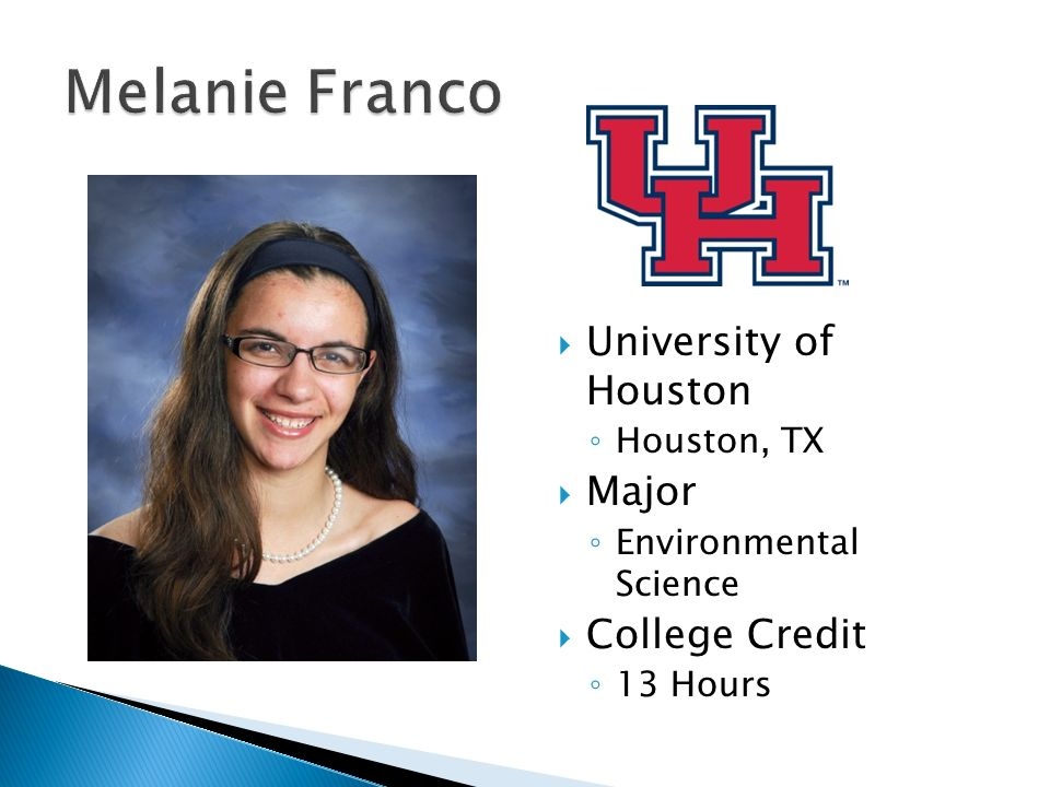  University of Houston ◦ Houston, TX  Major ◦ Environmental Science  College Credit ◦ 13 Hours