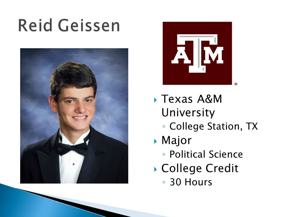  Texas A&M University ◦ College Station, TX  Major ◦ Political Science  College Credit ◦ 30 Hours