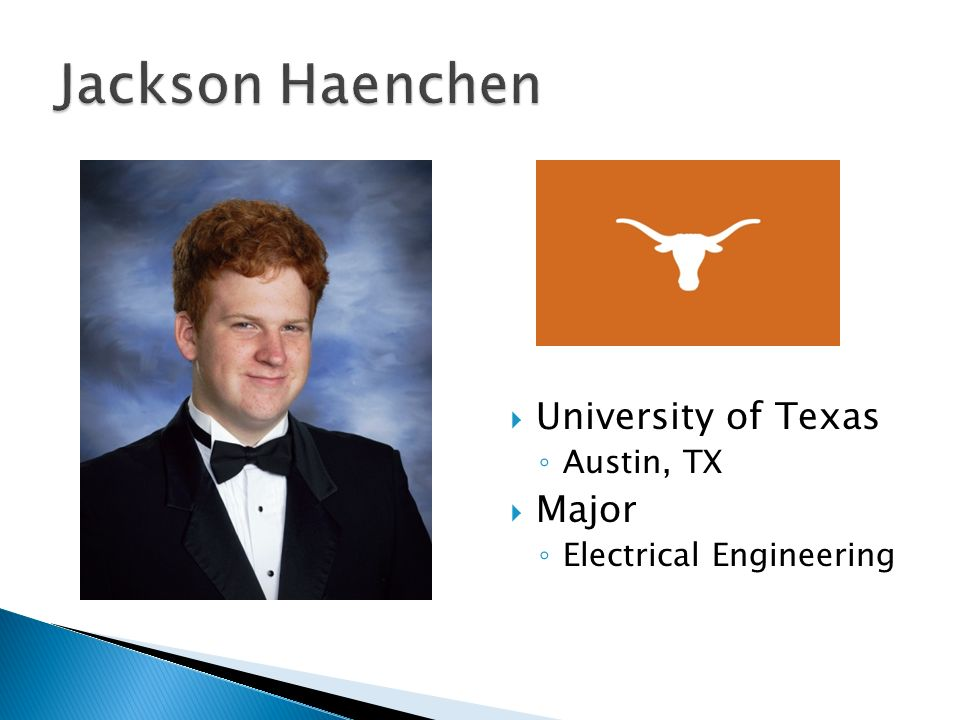  University of Texas ◦ Austin, TX  Major ◦ Electrical Engineering