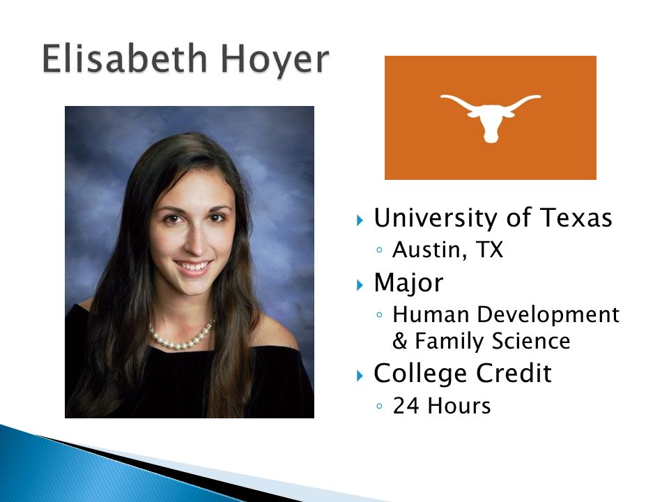  University of Texas ◦ Austin, TX  Major ◦ Human Development & Family Science  College Credit ◦ 24 Hours