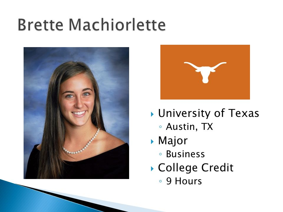  University of Texas ◦ Austin, TX  Major ◦ Business  College Credit ◦ 9 Hours