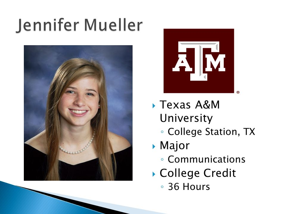  Texas A&M University ◦ College Station, TX  Major ◦ Communications  College Credit ◦ 36 Hours