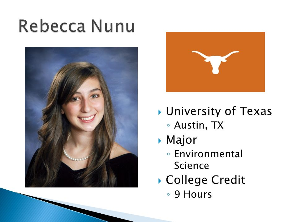  University of Texas ◦ Austin, TX  Major ◦ Environmental Science  College Credit ◦ 9 Hours