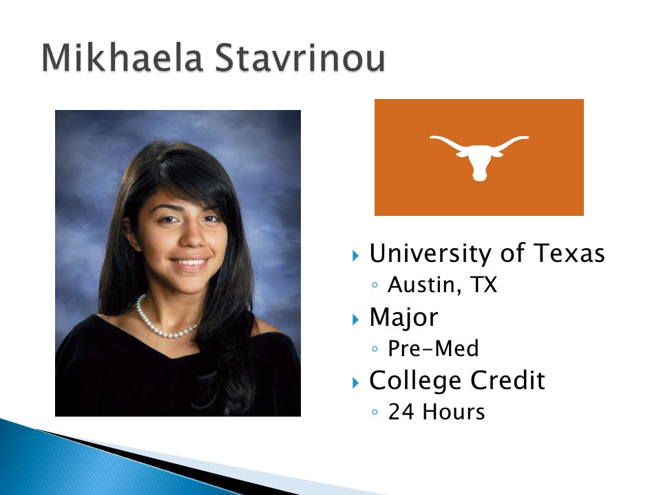  University of Texas ◦ Austin, TX  Major ◦ Pre-Med  College Credit ◦ 24 Hours