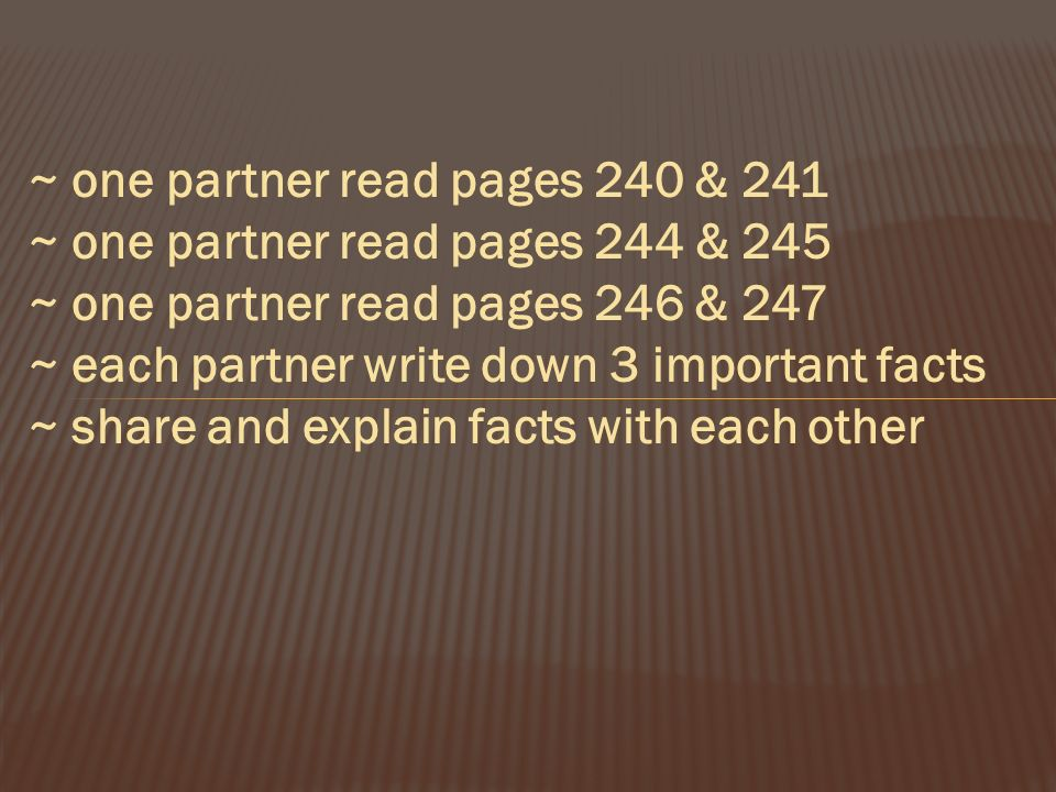 ~ one partner read pages 240 & 241 ~ one partner read pages 244 & 245 ~ one partner read pages 246 & 247 ~ each partner write down 3 important facts ~ share and explain facts with each other